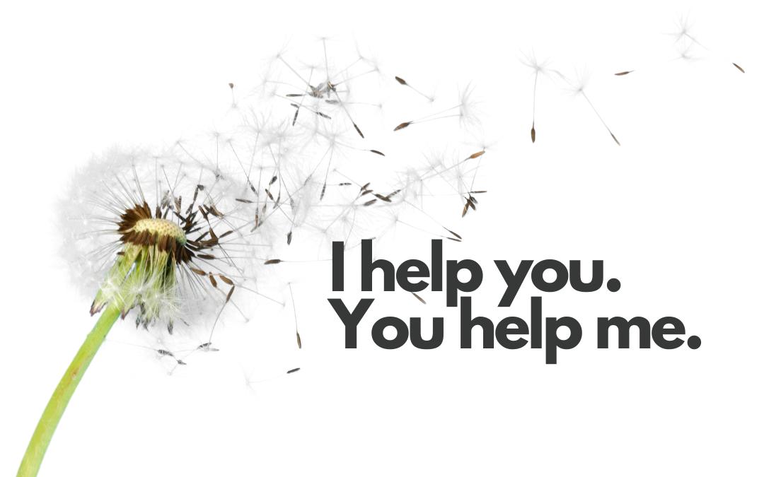 I help you & you help me